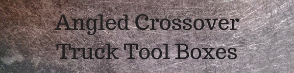 Angled Crossover Truck Tool Boxes