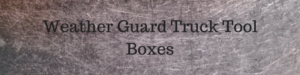 weather gaurd Truck Tool Boxes