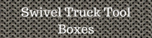 Swivel truck tool boxes and truck tool draws